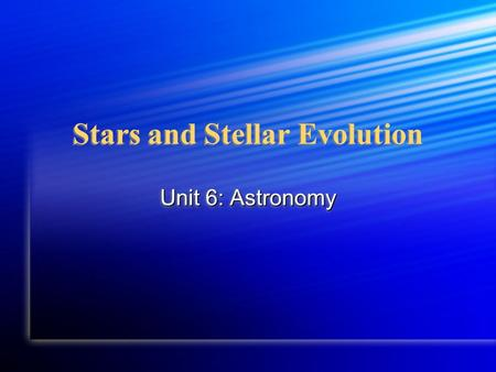 Stars and Stellar Evolution Unit 6: Astronomy. What are stars? Stars = spheres of very hot gas Stars = spheres of very hot gas Nearest star to Earth is.
