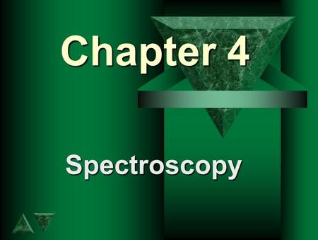 Chapter 4 Spectroscopy Kirchhoff's First Law t Hot, dense gases or solids produce a continuous spectrum. Example: Light bulb filament Continuous Spectrum.