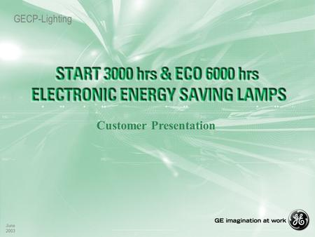 June 2003 June 2003 GECP-Lighting Customer Presentation.