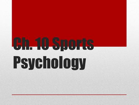 Ch. 10 Sports Psychology.