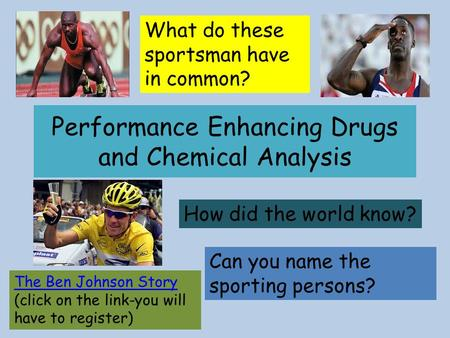 Performance Enhancing Drugs and Chemical Analysis Can you name the sporting persons? What do these sportsman have in common? How did the world know? The.