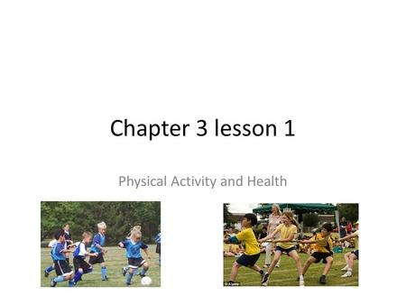Chapter 3 lesson 1 Physical Activity and Health. Physical Activity Is any kind of movement that causes your body to use energy.