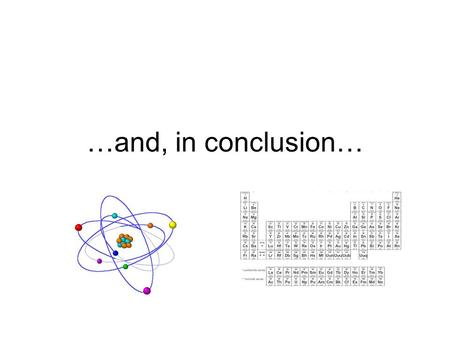 …and, in conclusion…. You will need to know the contributions of… Bohr Planck Einstein Heisenberg de Broglie.