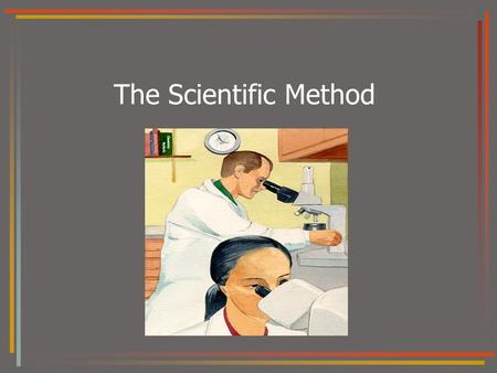 The Scientific Method I. The scientific method is an orderly way to solve problems Five steps: –1. Observations/Asking a question –2. hypothesis –3.