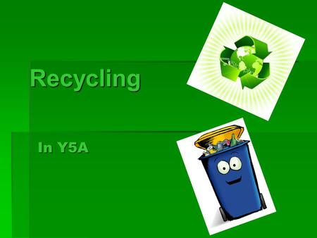 Recycling In Y5A. Introduction It's ECO week for Y5A Were going to teach you about Recycling, we hope you enjoy our presentation!!! It's ECO week for.