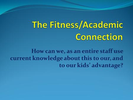 How can we, as an entire staff use current knowledge about this to our, and to our kids' advantage?