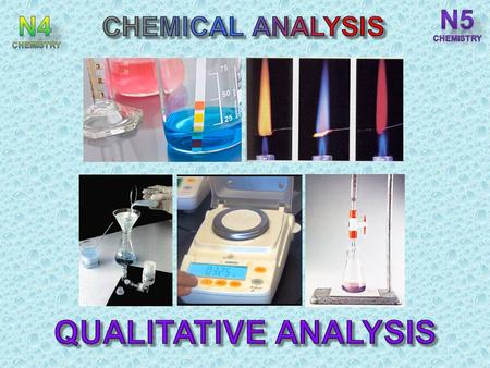 N5 CHEMISTRY N4 CHEMISTRY CHEMICAL ANALYSIS QUALITATIVE ANALYSIS.