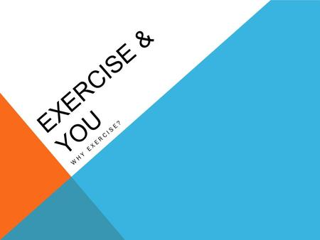 EXERCISE & YOU WHY EXERCISE?. HOW OFTEN DO YOU EXERCISE?