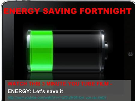ENERGY SAVING FORTNIGHT WATCH THIS 3 MINUTE YOU TUBE FILM - ENERGY: Let's save it  you can help?