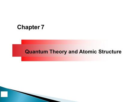 Chapter 7 Quantum Theory and Atomic Structure. Electro-Magnetic radiation includes visible light, microwave, TV, radio, x-ray, etc. Radiation is a combination.