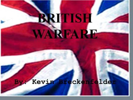 BRITISH WARFARE By: Kevin Breckenfelder EQUIPMENT  All soldiers carried single shot muskets which took about a minute to reload. Ammunition was round.