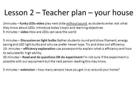 Lesson 2 – Teacher plan – your house 2minutes – funky LEDs video play next slide without sound as students enter. Ask what they know about LEDs. Introduce.