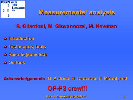 MG - MTE Workshop 24/09/20101 Measurements' analysis S. Gilardoni, M. Giovannozzi, M. Newman Introduction Techniques, tools Results (selected) Outlook.