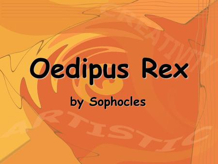Oedipus Rex by Sophocles. Sophocles 496 – 406 B. C. a playwright who lived a long, comfortable, happy life grew up in a wealthy family in ATHENS, GREECE.