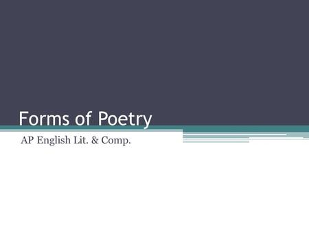 Forms of Poetry AP English Lit. & Comp.. Forms of Poetry Poems can take many different forms. They can be distinguished by their structure (rhyme, meter,