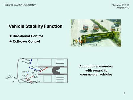1 Vehicle Stability Function ● Directional Control ● Roll-over Control A functional overview with regard to commercial vehicles AMEVSC-03-04e August 2010.