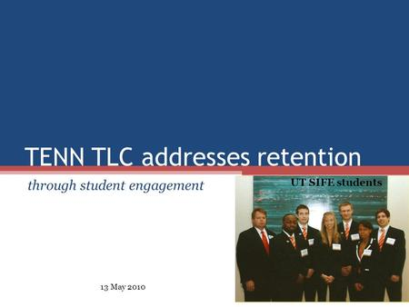 TENN TLC addresses retention through student engagement UT SIFE students 13 May 2010.