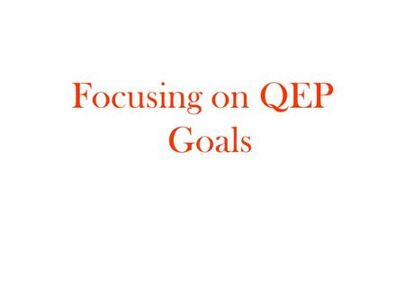 "Focusing on QEP Goals. ""The institution has developed an acceptable Quality Enhancement Plan (QEP) that (1) includes a broad- based institutional process."