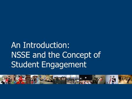 An Introduction: NSSE and the Concept of Student Engagement.