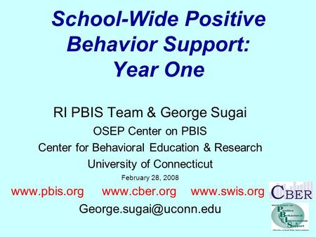 School-Wide Positive Behavior Support: Year One RI PBIS Team & George Sugai OSEP Center on PBIS Center for Behavioral Education & Research University of.