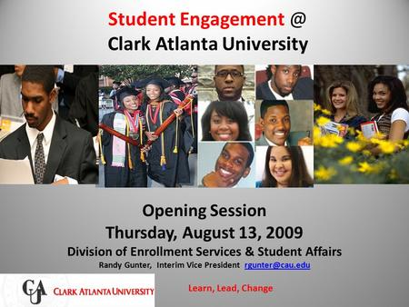 Student Clark Atlanta University Opening Session Thursday, August 13, 2009 Division of Enrollment Services & Student Affairs Randy Gunter,