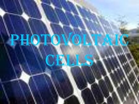 PHOTOVOLTAIC CELLS. PPPPhotovoltaic energy is the conversion of sunlight into electricity. A photovoltaic cell, commonly called a solar cell or PV,