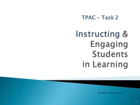 "TPAC - Task 2 By Dora L. Bailey, 2011 1. An analysis of the effects of teaching on students' learning (the ""so what"") Video Tape should : 2."