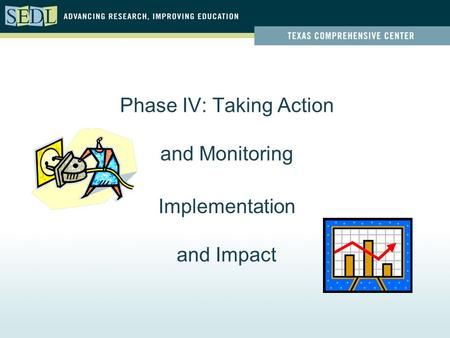 Phase IV: Taking Action and Monitoring Implementation and Impact.