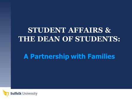 STUDENT AFFAIRS & THE DEAN OF STUDENTS: A Partnership with Families.