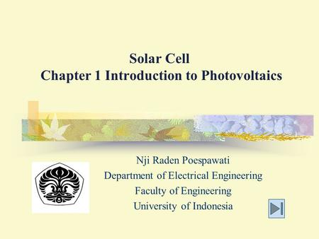 Solar Cell Chapter 1 Introduction to Photovoltaics Nji Raden Poespawati Department of Electrical Engineering Faculty of Engineering University of Indonesia.