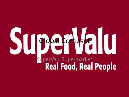Global Compact SuperValu Supermarket. SuperValu is part of the Musgrave Group. The Musgrave group is one of six companies in Ireland which have signed.