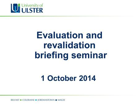 Evaluation and revalidation briefing seminar 1 October 2014.