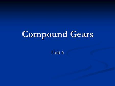 Compound Gears Unit 6.