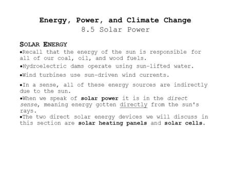 Energy, Power, and Climate Change 8.5 Solar Power  Recall that the energy of the sun is responsible for all of our coal, oil, and wood fuels. S OLAR.