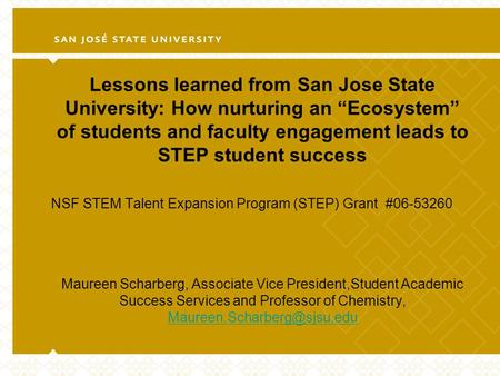 "Lessons learned from San Jose State University: How nurturing an ""Ecosystem"" of students and faculty engagement leads to STEP student success NSF STEM."