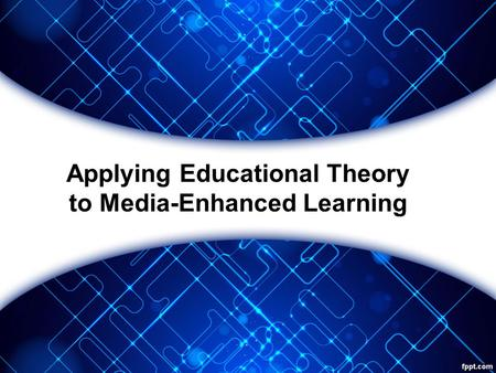 Applying Educational Theory to Media-Enhanced Learning.