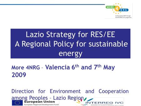 Lazio Strategy for RES/EE A Regional Policy for sustainable energy More 4NRG – Valencia 6 th and 7 th May 2009 Direction for Environment and Cooperation.
