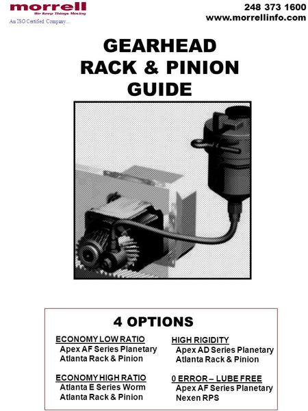 An ISO Certified Company... GEARHEAD RACK & PINION GUIDE ECONOMY LOW RATIO Apex AF Series Planetary Atlanta Rack & Pinion ECONOMY HIGH RATIO Atlanta E.