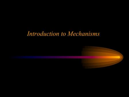 Ken YoussefiUC Berkeley 1 Introduction to Mechanisms.