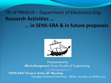 "Presentation by Maria Rangoussi, Dean, Faculty of Engineering ( ( ) ""SENS-ERA"" Project Kick-off Meeting Georgian Technical."