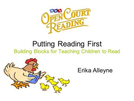 Putting Reading First Building Blocks for Teaching Children to Read Erika Alleyne.
