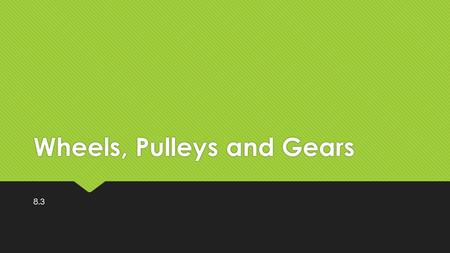 Wheels, Pulleys and Gears 8.3. Wheels  Centre of a wheel is called the axle  The outside the wheel is the rim  A wheel is a special type of lever: