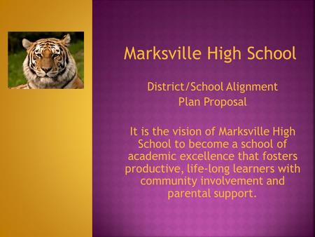 Marksville High School District/School Alignment Plan Proposal It is the vision of Marksville High School to become a school of academic excellence that.