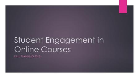 Student Engagement in Online Courses FALL PLANNING 2015.