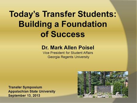 Dr. Mark Allen Poisel Vice President for Student Affairs Georgia Regents University Today's Transfer Students: Building a Foundation of Success Transfer.