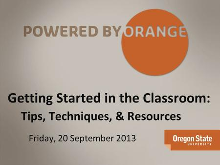 Getting Started in the Classroom: Tips, Techniques, & Resources Friday, 20 September 2013.