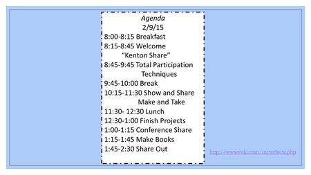 "Welcome! Agenda 2/9/15 8:00-8:15 Breakfast 8:15-8:45 Welcome ""Kenton Share"" 8:45-9:45 Total Participation Techniques 9:45-10:00 Break 10:15-11:30 Show."