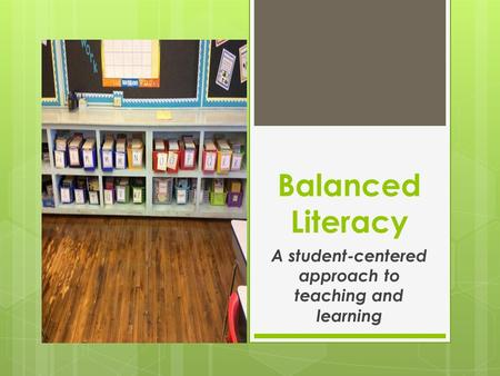 Balanced Literacy A student-centered approach to teaching and learning.
