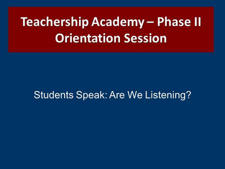 Students Speak: Are We Listening? Teachership Academy – Phase II Orientation Session.