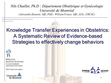1 Knowledge Transfer Experiences in Obstetrics: A Systematic Review of Evidence-based Strategies to effectively change behaviors Nils Chaillet, Ph.D :